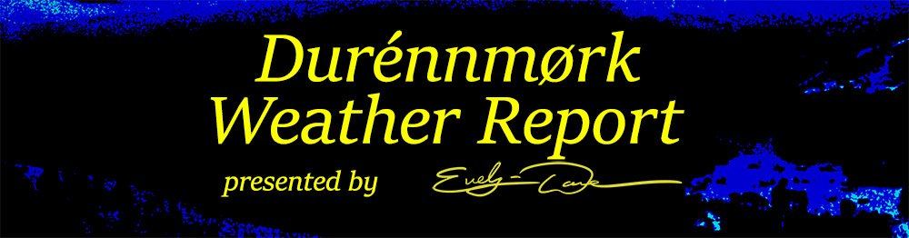 Durénnmørk Weather Report